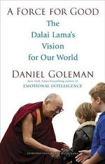 A Force for Good : The Dalai Lama's Vision for Our World - Daniel Goleman
