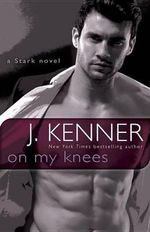 On My Knees : A Stark Novel - J Kenner