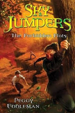 Sky Jumpers Book 2 : The Forbidden Flats - Peggy Eddleman