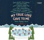 My True Love Gave to Me : Twelve Holiday Stories