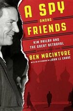 A Spy Among Friends : Kim Philby and the Great Betrayal - Ben Macintyre