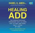 Healing ADD : The Breakthrough Program That Allows You to See and Heal the 7 Types of ADD - Dr Daniel G Amen