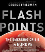 Flashpoints : The Emerging Crisis in Europe - George Friedman
