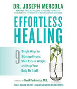 Effortless Healing : 9 Simple Ways to Sidestep Illness, Shed Excess Weight, and Help Your Body Fix Itself - Dr Joseph Mercola