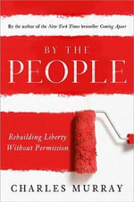 By the People : Rebuilding Liberty Without Permission - Charles Murray
