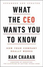 What the CEO Wants You to Know, Expanded and Updated : How Your Company Really Works - Ram Charan