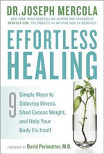 Effortless Healing : 9 Simple Ways to Sidestep Illness, Shed Excess Weight, and Help Your Body Fix - Dr Joseph Mercola