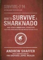 How to Survive a Sharknado and Other Unnatural Disasters : Fight Back When Monsters and Mother Nature Attack - Andrew Shaffer