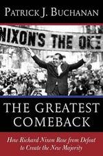 The Greatest Comeback : How Richard Nixon Rose from the Dead to Create America's New Majority - Patrick J. Buchanan