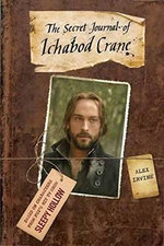 The Secret Journal of Ichabod Crane : Sleepy Hollow - Alex Irvine