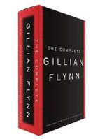 The Complete Gillian Flynn : Gone Girl, Dark Places, Sharp Objects - Gillian Flynn