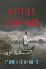 Hunters in the Dark - Lawrence Osborne