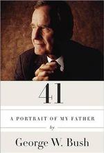 41 : A Portrait of My Father - George W Bush