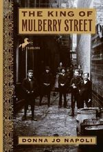 The King of Mulberry Street - Donna Jo Napoli