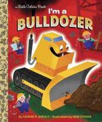 I'm a Bulldozer : Little Golden Book - Dennis Shealy