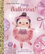 I'm a Ballerina! : Little Golden Book - Sue Fliess