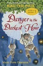 Danger in the Darkest Hour : Magic Tree House Super Edition : Book 1 - Mary Pope Osborne