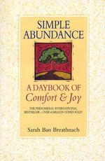 Simple Abundance : A Daybook of Comfort and Joy - Sarah Ban Breathnach