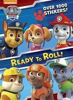 Ready to Roll! (Paw Patrol) : Color Plus 1,000 Stickers - Golden Books