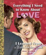 Everything I Need to Know About Love I Learned from a Little Golden Book - Diane Muldrow