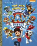 The Big Book of Paw Patrol (Paw Patrol) : Big Golden Book - Golden Books