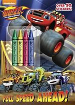 Full Speed Ahead! (Blaze and the Monster Machines) : Color Plus Crayons and Sticker - Golden Books