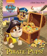 Pirate Pups! (Paw Patrol) : Little Golden Book - Fabrizio Petrossi