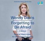 Forgetting to Be Afraid : A Memoir - Wendy Davis