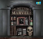 Dr. Mutter's Marvels : A True Tale of Intrigue and Innovation at the Dawn of Modern Medicine - Cristin O Aptowicz