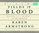 Fields of Blood : Religion and the History of Violence - Karen Armstrong