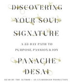 Discovering Your Soul Signature : A 33-Day Path to Purpose, Passion & Joy - Panache Desai