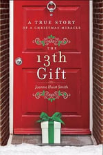 The 13th Gift : A True Story of a Christmas Miracle - Joanne Smith