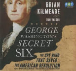 George Washington's Secret Six : The Spy Ring That Saved the American Revolution - Brian Kilmeade