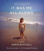 It Was Me All Along : A Memoir - Andie Mitchell