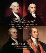 The Quartet : Orchestrating the Second American Revolution, 1783-1789 - University Joseph J Ellis