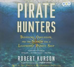 Pirate Hunters : Treasure, Obsession, and the Search for a Legendary Pirate Ship - Robert Kurson
