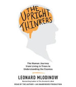 The Upright Thinkers : The Human Journey from Living in Trees to Understanding the Cosmos - Leonard Mlodinow