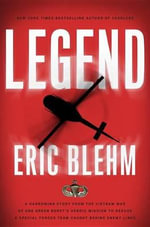 Legend : A Harrowing Story from the Vietnam War of One Green Beret's Heroic Mission to Rescue a Special Forces Team Caught Behind Enemy Lines - Eric Blehm