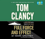 Tom Clancy Full Force and Effect - Mark Greaney