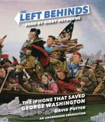 The Left Behinds : The iPhone That Saved George Washington - Senior Lecturer in History David Potter, Philatelist
