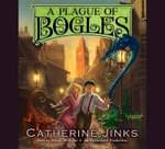A Plague of Bogles : How to Catch a Bogle - Catherine Jinks