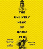 The Unlikely Hero of Room 13b - Teresa Toten