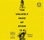 The Unlikely Hero of Room 13b - Teresa Toten