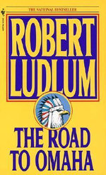 The Road to Omaha - Robert Ludlum