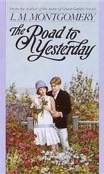 The Road to Yesterday - L. M. Montgomery