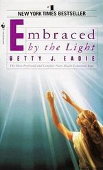 Embraced by the Light : The Incredible Sciences of the Ancients - Eadie