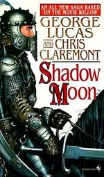 Shadow Moon : First in the Chronicles of the Shadow War - George Lucas
