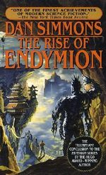 Rise of Endymion : Hyperion Cantos - Dan Simmons