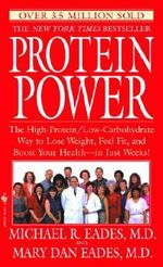 Protein Power : The High-Protein/Low-Carbohydrate Way to Lose Weight, Feel Fit, and Boost Your Health--in Just Weeks! - Michael R. Eades