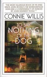 To Say Nothing of the Dog : Or How We Found the Bishop's Bird Stump at Last - Connie Willis